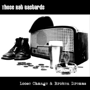 "Those Rat Bastards ""Loose change & broken dreams"" 7″"